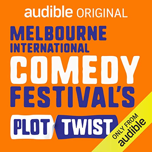 Audible Presents: Melbourne International Comedy Festival's Plot Twist cover art