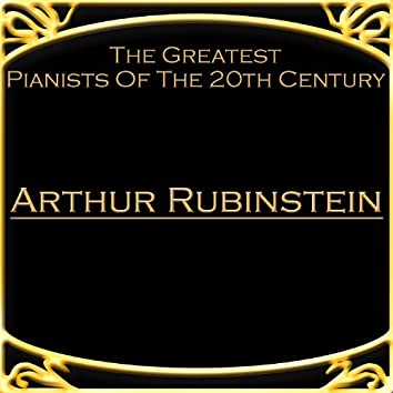 The Greatest Pianists Of The 20th Century - Arthur Rubinstein