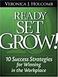 Ready Set Grow: 10 Success Strategies for Winning in the Workplace