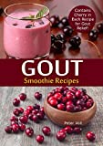 Gout Smoothie Recipes : Contains Cherry in Each Recipe for Gout Relief (English Edition)