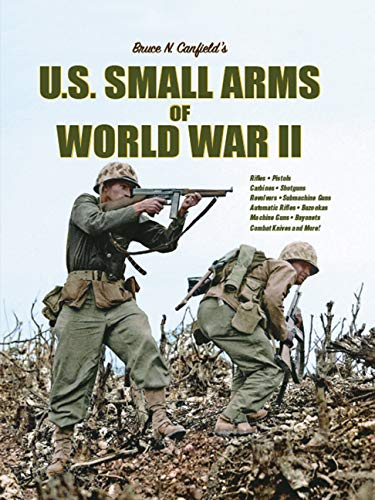 Compare Textbook Prices for U.S. Small Arms of World War II  ISBN 9781931464864 by Bruce N. Canfield