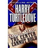 THE CENTER CANNOT HOLD [The Center Cannot Hold ] BY Turtledove, Harry(Author)Mass Market Paperbound 01-Jul-2003