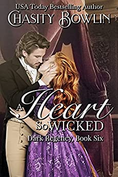 A Heart So Wicked (The Dark Regency Series Book 6) by [Chasity Bowlin]