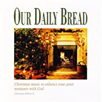 Our Daily Bread ~ A Christmas Eventide (2002-05-03)