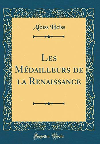 Les Médailleurs de la Renaissance (Classic Reprint)