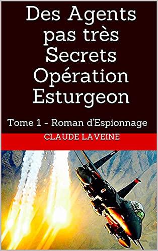 Couverture du livre Des Agents pas très Secrets Opération Esturgeon: Tome 1 - Roman d'Espionnage