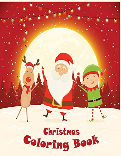 Christmas Coloring Book: Perfect Christmas coloring book for boys, girls, and kids of all ages - 50 beautifully-illustrated Pages to Color with Snowman, Reindeer, Santa Claus & More