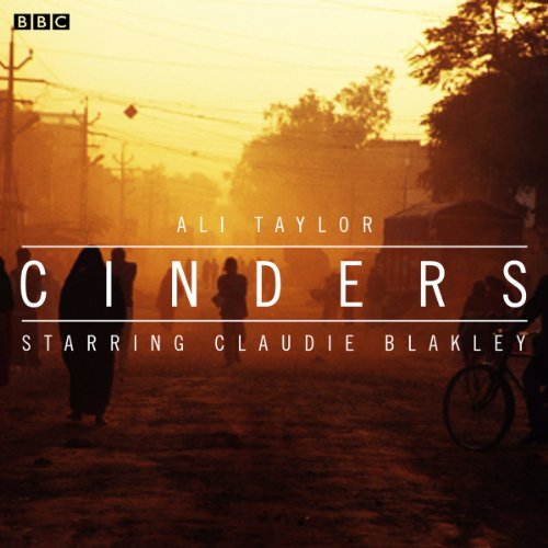 Cinders     A BBC Radio 4 dramatisation              By:                                                                                                                                 Ali Taylor                               Narrated by:                                                                                                                                 Michael Shelford,                                                                                        Vineeta Rishi,                                                                                        Lizzy Watts,                   and others                 Length: 43 mins     Not rated yet     Overall 0.0
