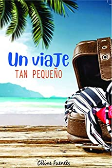 Un viaje tan pequeño: Novela de escape en la Nueva Caledonia (Spanish Edition) par [Céline Fuentes, María Helena González B.]