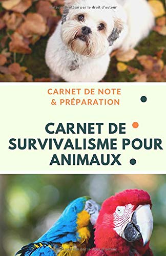 Carnet de Survivalisme pour animaux - Carnet de Note & Préparation: Se...