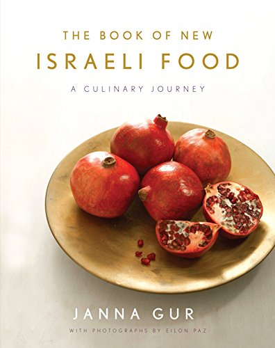 The Book of New Israeli Food: A Culinary Journey: A Cookbook