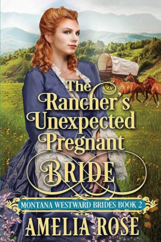 Compare Textbook Prices for The Rancher's Unexpected Pregnant Bride: Historical Western Mail Order Bride Romance Montana Westward Brides  ISBN 9781913591281 by Rose, Amelia