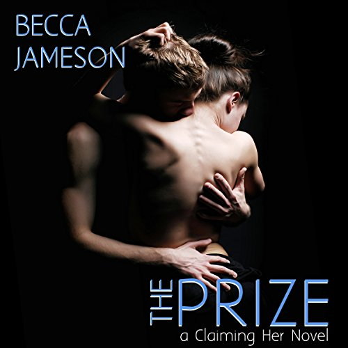 The Prize: Claiming Her, Book 3