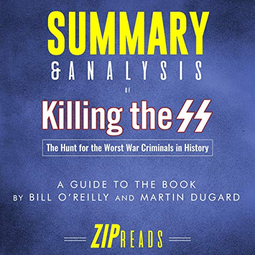 Summary & Analysis of Killing the SS: The Hunt for the Worst War Criminals in History      A Guide to the Book by Bill O'Reilly and Martin Dugard              By:                                                                                                                                 ZIP Reads                               Narrated by:                                                                                                                                 Michael London Anglado                      Length: 42 mins     Not rated yet     Overall 0.0