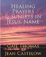 Healing Prayers & Sunsets in Jesus' Name