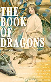 THE BOOK OF DRAGONS (Illustrated): Fantastic Adventures Series: The Book of Beasts, Uncle James, The Deliverers of Their Country, The Ice Dragon, The Island ... The Dragon Tamers, The Fiery Dragon…