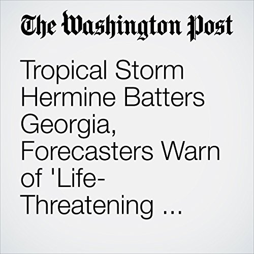 Tropical Storm Hermine Batters Georgia, Forecasters Warn of 'Life-Threatening Floods' along the East Coast audiobook cover art