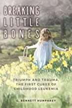 Breaking Little Bones: triumph and trauma, the first cures of childhood leukemia