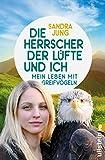 Die Herrscher der Lüfte und ich: Mein Leben mit Greifvögeln von Sandra Jung