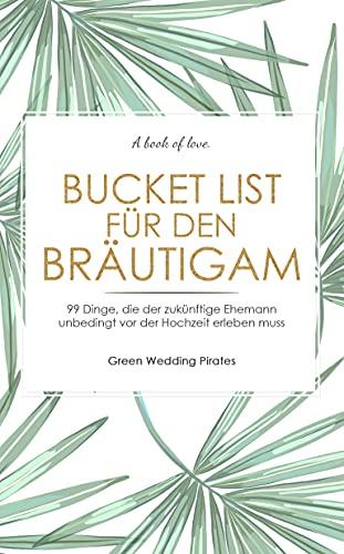 Bucket List für den Bräutigam: 99 Dinge, die der zukünftige Ehemann unbedingt vor der Hochzeit erlebt haben muss
