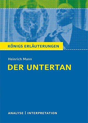 Der Untertan von Heinrich Mann.: Textanalyse und Interpretation mit ausführlicher Inhaltsangabe und Abituraufgaben mit Lösungen (Königs Erläuterungen und Materialien, Band 348)