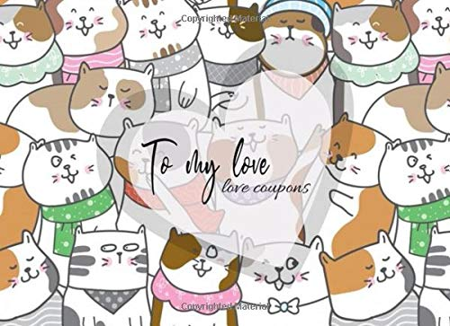 To my love, love coupons: cute baby cat design style, Love Vouchers, Love coupons For Him and Her, for Couples, for Valentines Day, Birthday, Funny Anniversary