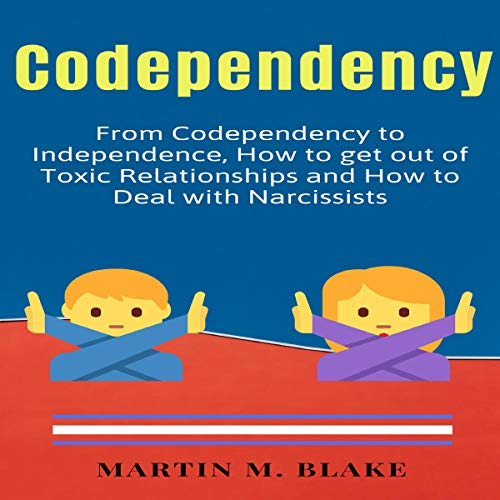 Codependency: From Codependency to Independence, How to Get Out of Toxic Relationships and How to Deal with Narcissists Titelbild