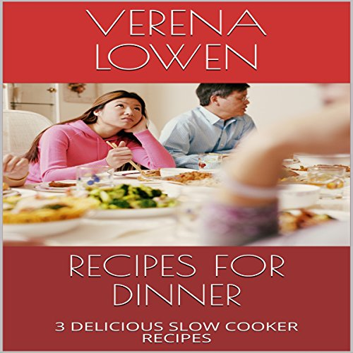 Recipes for Dinner: Three Delicious Slow Cooker Recipes cover art