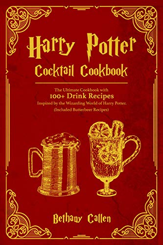 Harry Potter Cocktail: The Ultimate Cookbook with 100+ Drink Inspired by the Wizarding World of Harry Potter. (Included Butterbeer Recipes)