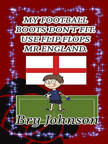 My Football Boots Don't Fit. Use Flip-flops Mr England.: Football gift for boys, fairytale books, puzzle 4, football books, mystery books, superhero books, ... Kindle page turner (English Edition)