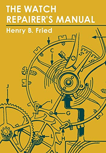 Compare Textbook Prices for The Watch Repairer's Manual Illustrated Edition ISBN 9781626549982 by Fried, Henry B.