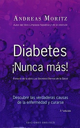 Diabetes ¡Nunca más!: descubrir las verdaderas causas de la enfermedad y curarse (SALUD Y VIDA NAT