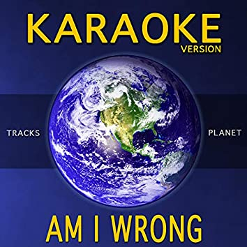 Am I Wrong (Karaoke Version)