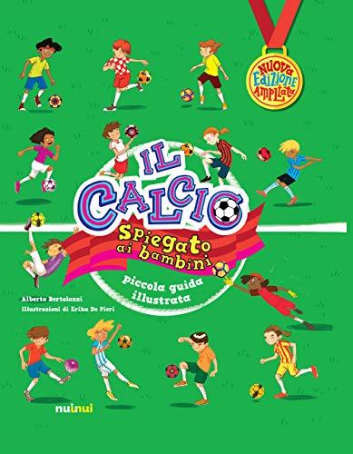 Il calcio spiegato ai bambini. Piccola guida illustrata. Nuova ediz.