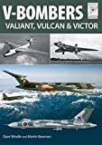 V Bombers: Vulcan, Valiant and Victor (Flight Craft) by Martin W. Bowman (2015-10-09)