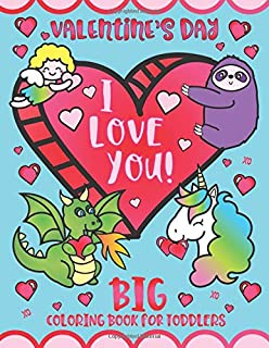 Valentine's Day I Love You! Big Coloring Book for Toddlers: Preschool Kindergarten Kids Ages 1-5