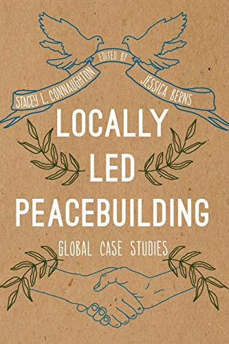 Locally Led Peacebuilding: Global Case Studies