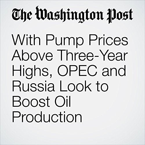With Pump Prices Above Three-Year Highs, OPEC and Russia Look to Boost Oil Production copertina