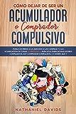 Cómo Dejar de ser un Acumulador o Comprador Compulsivo: Ponle un Freno a la Adicción a las Compras y a la Acumulación de Cosas. 2 Libros en 1 - Guía S.O.S. ... Soy Comprador Compulsivo, ¿Y Ahora Qué?