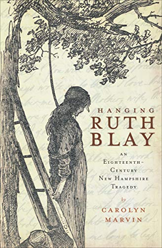 Hanging Ruth Blay: An Eighteenth-Century New Hampshire Tragedy