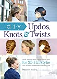 DIY Updos, Knots, & Twists: Easy, Step-by-Step Styling Instructions...