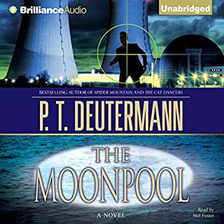 The Moonpool                   By:                                                                                                                                 P. T. Deutermann                               Narrated by:                                                                                                                                 Mel Foster                      Length: 12 hrs and 13 mins     185 ratings     Overall 4.2