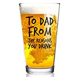 To Dad From the Reasons You Drink Funny Dad Beer Glass -16 oz USA Glass -Beer Glass for the Best Dad Ever- New Dad Beer Glass Valentine's Day Gift- Affordable Fathers Day Beer Gift for Dads or Stepdad