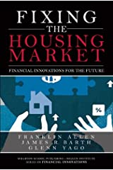 Fixing the Housing Market: Financial Innovations for the Future (Wharton School Publishing--Milken Institute Series on Financial Innovations) Kindle Edition