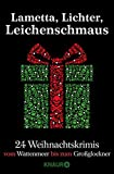 Lametta, Lichter, Leichenschmaus: 24 Weihnachtskrimis vom Wattenmeer bis zum Großglockner