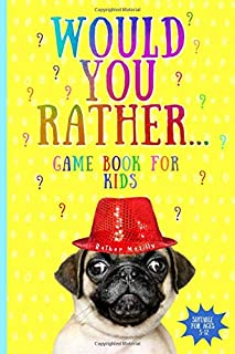 Would You Rather...Game Book For Kids: Silly Questions, Challenging Scenarios & Hilarious Situations, Clean Family Friendly Fun (Game Book Gift Ideas)
