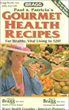 Gourmet Health Recipes -- For Healthy, Vital Living to 120!