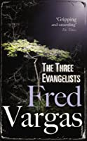 The Three Evangelists by Fred Vargas(2007-01-01)