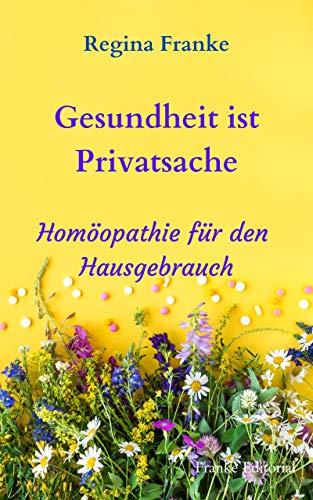 Gesundheit ist Privatsache: Homöopathie für den Hausgebrauch