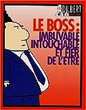 Dilbert - Le boss - Imbuvable, intouchable et fier de l'être